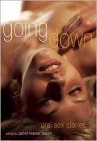 Going Down: Oral Sex Stories by Rachel Kramer Bussel (Editor)