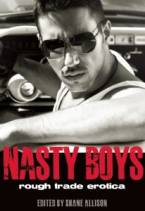 Nasty Boys: Rough Trade Erotica by Shane Allison (Ed)