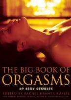 Big Book of Orgasms: 69 Sexy Stories by Rachel Kramer Bussel (Ed)